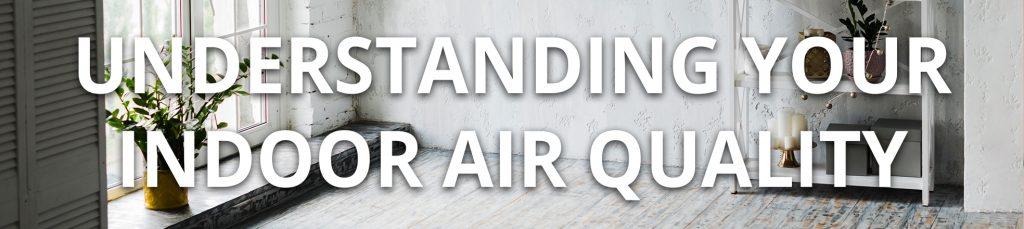 Understanding Your Indoor Air Quality