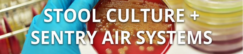 Stool Culture + Sentry Air Systems