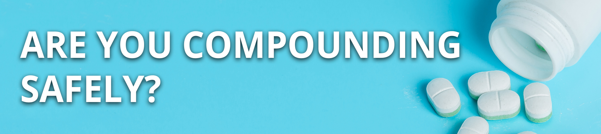 Are you compounding safely?